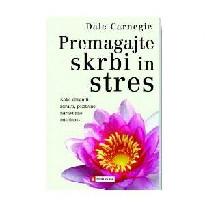 Premagajte skrbi in stres, Dale Carnegie